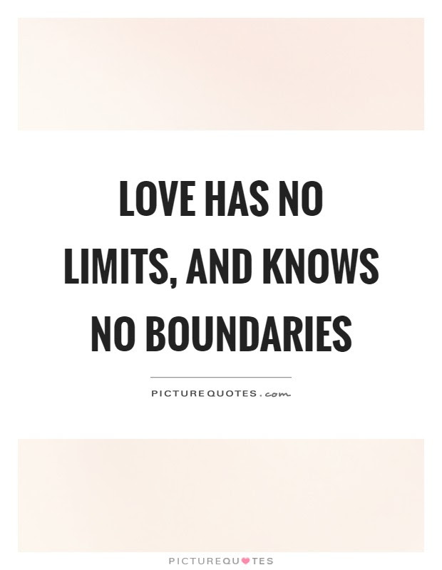 Love Has No Limits And Knows No Boundaries Picture Quotes