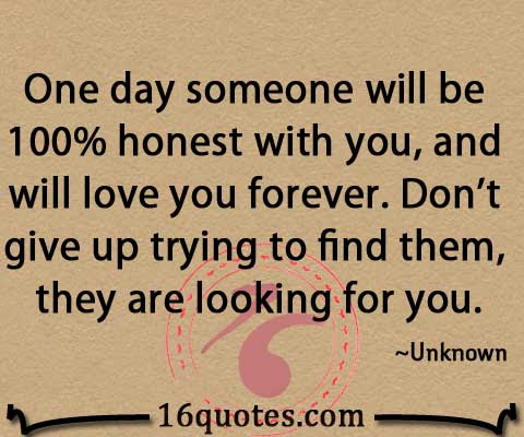 One Day Someone Will Be 100 Honest With You Advice Quote