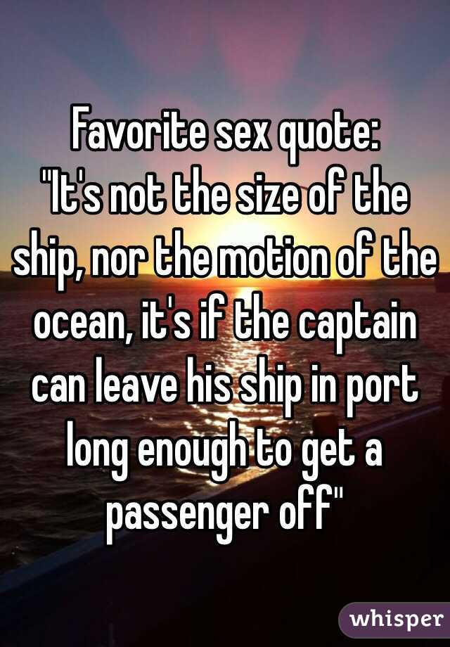 Favorite Sex Quote Its Not The Size Of The Ship Nor The Motion