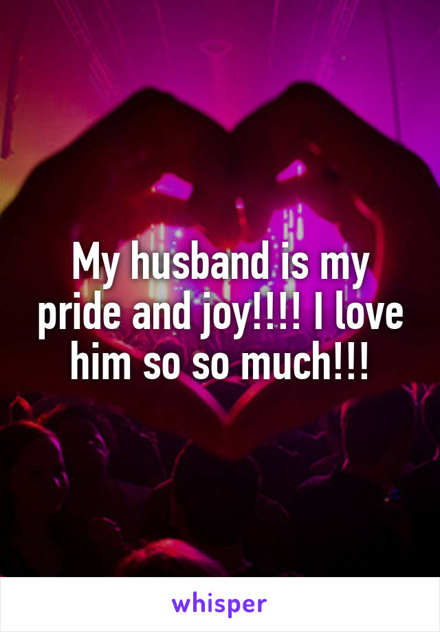 My Husband Is My Pride And Joy I Love Him So So Much