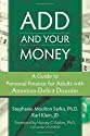 ADD and Your Money: A Guide to Personal Finance for Adults With Attention Deficit Disorder