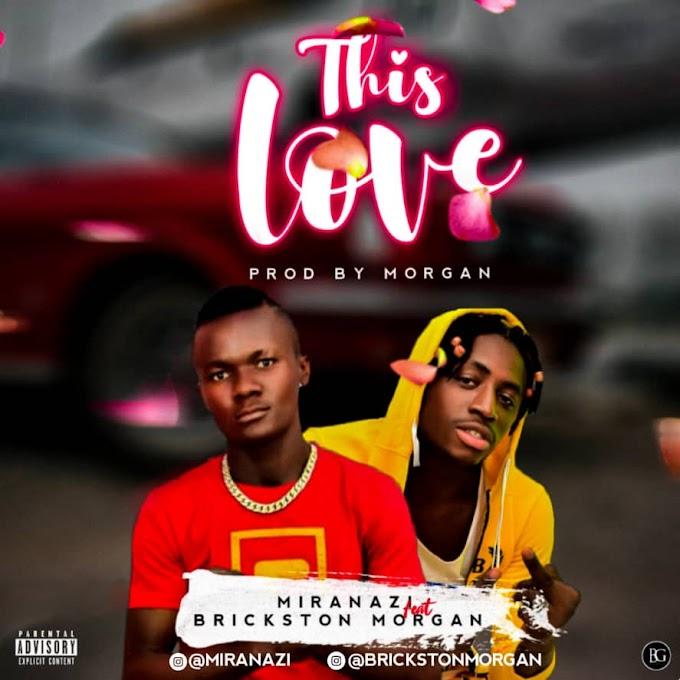 Download Music: Miranazi Ft Brickston Morgan - THIS LOVE (No Tragedy) Prod by Morgan