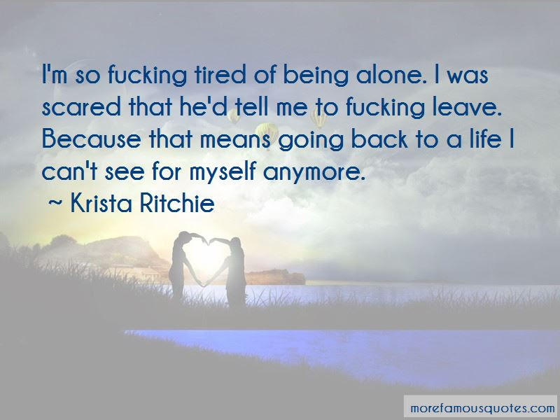 Im Tired Of Being Alone Quotes Top 23 Quotes About Im Tired Of