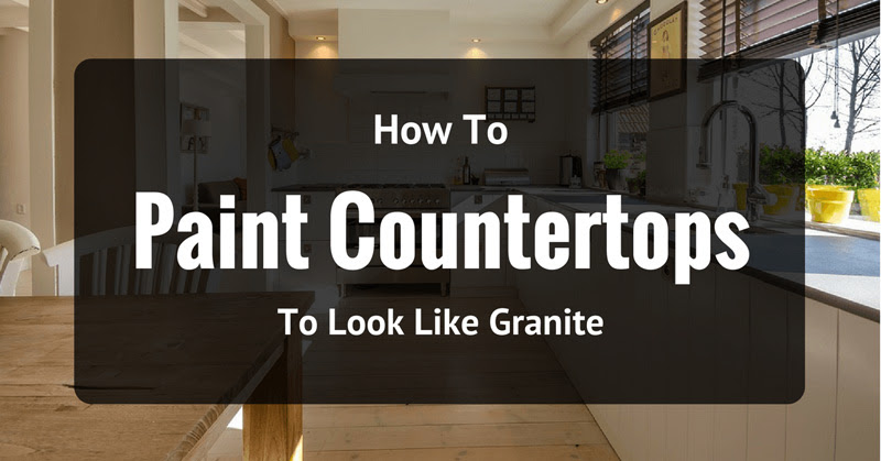 How To Paint Countertops To Look Like Granite With No Stress