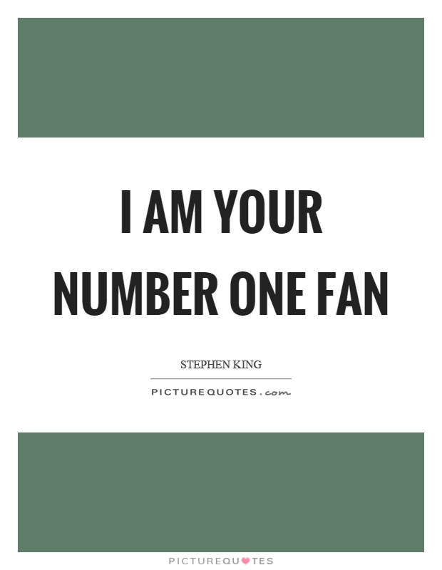 I Am Your Number One Fan Picture Quotes
