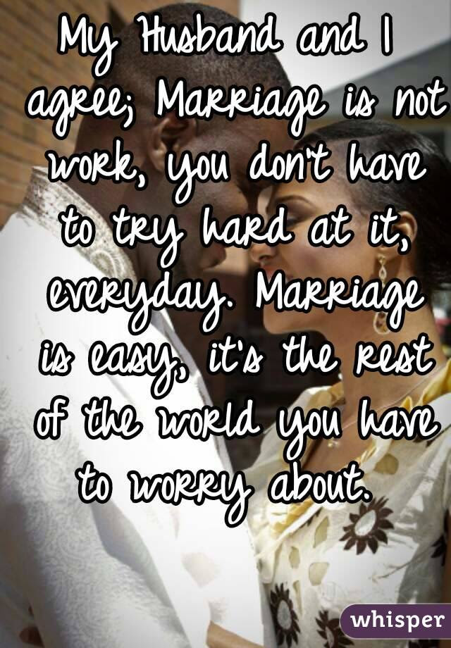 My Husband And I Agree Marriage Is Not Work You Dont Have To Try Hard
