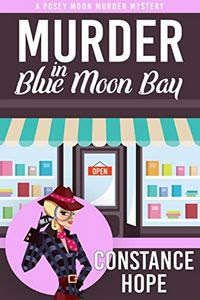 Murder in Blue Moon Bay by Constance Hope