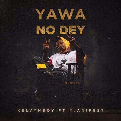 kelvyn boy ft manifest yawa  dey mp