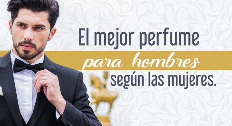 El Mejor Perfume Para Hombres Según Las Mujeres