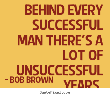 Quotes About Success Behind Every Successful Man Theres A Lot Of