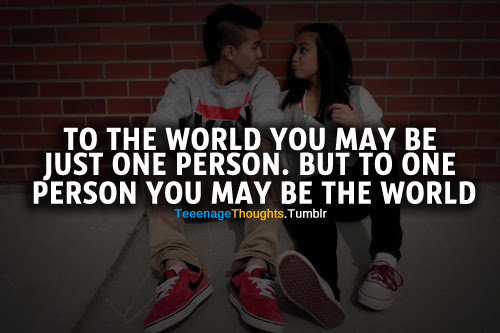 To The World You May Be Just One Person But To One Person