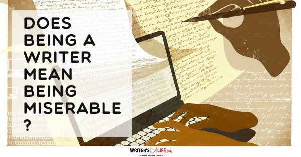 Does Being A Writer Mean Being Miserable? - Writer's Life.org