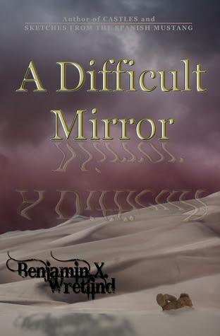 A Difficult Mirror by Benjamin X. Wretlind