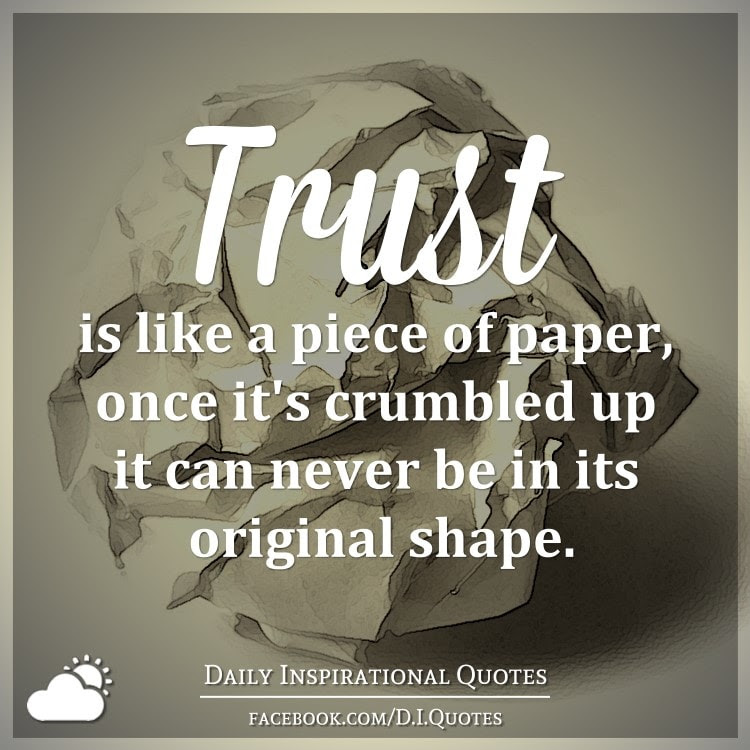Trust Is Like A Piece Of Paper Once Its Crumbled Up It Can Never