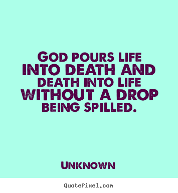 Design Custom Image Quotes About Life God Pours Life Into Death