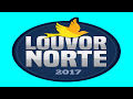 Louvor Norte 2017: Atrações Confirmadas, Ingressos, Programação, Promoção, Tudo isso e Muito Mais! Não da Para Perder!
