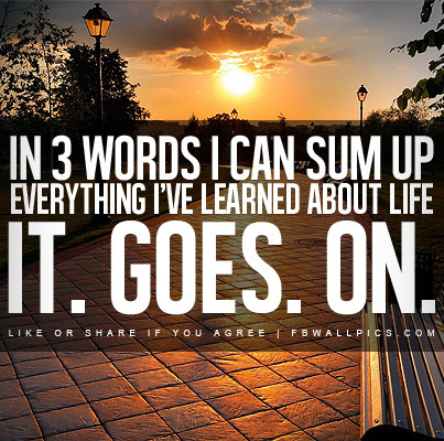 Quotes About Life Goes On 145 Quotes
