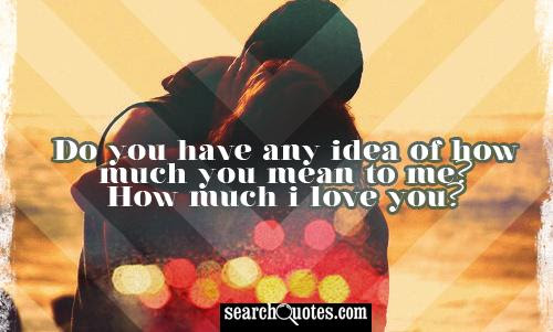 How Much U Mean To Me Quotes Quotations Sayings 2019