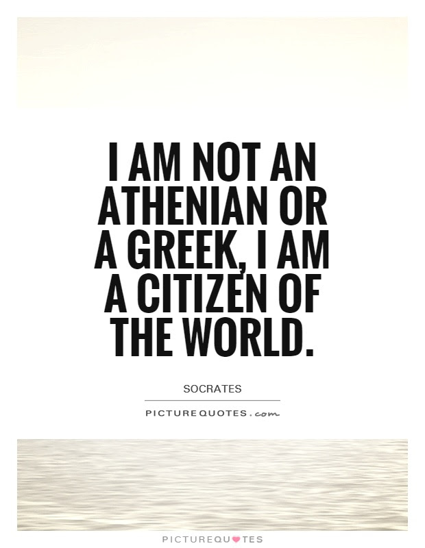 I Am Not An Athenian Or A Greek I Am A Citizen Of The World