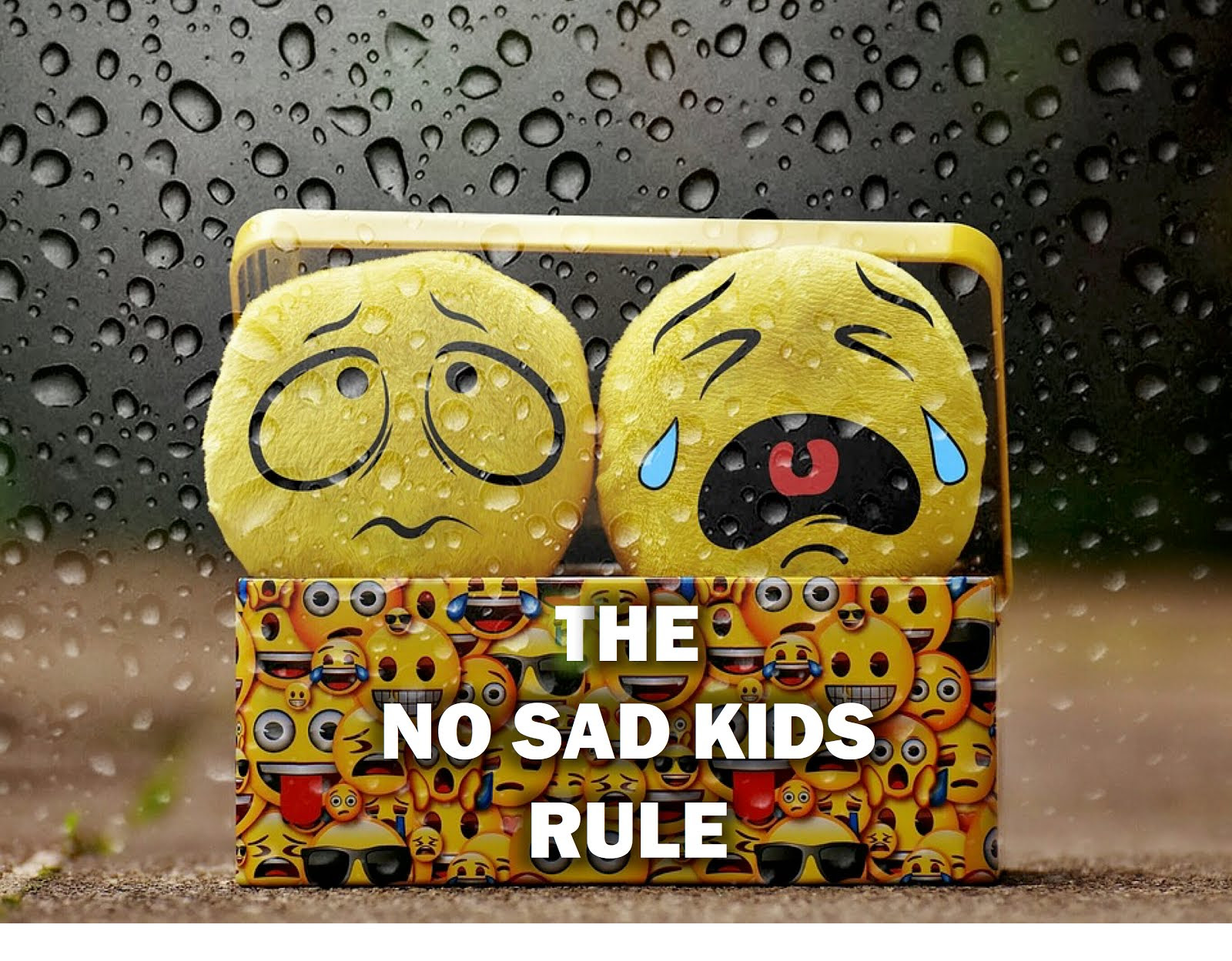 The No Sad Kid Rule