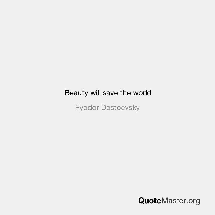 Beauty Will Save The World Fyodor Dostoevsky