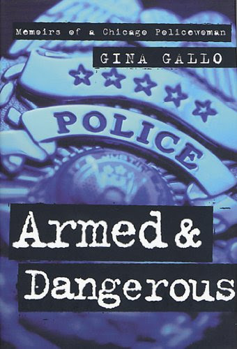 Armed And Dangerous Memoirs Of A Chicago Policewoman Illinois