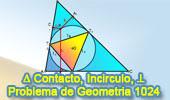 Problema de Geometría 1024 (English ESL): Triangulo de Contacto o  Gergonne, Circunferencia Inscrita, Perpendiculares, Relaciones Métricas
