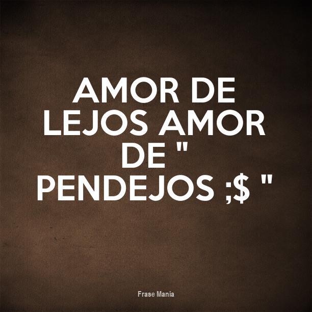 Cartel Para Amor De Lejos Amor De Pendejos