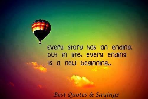 Every Story Has An Ending But In Life Every Ending Is A New