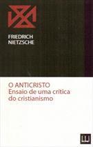 O ANTICRISTO: ENSAIO DE UMA CRITICA DO CRISTIANISMO