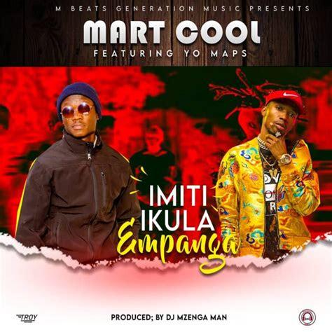 mart cool ft yo maps imiti ikula empanga latest