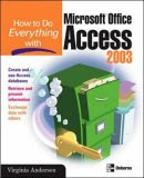 How to Do Everything with Microsoft Office Access 2003 (How to Do Everything with)