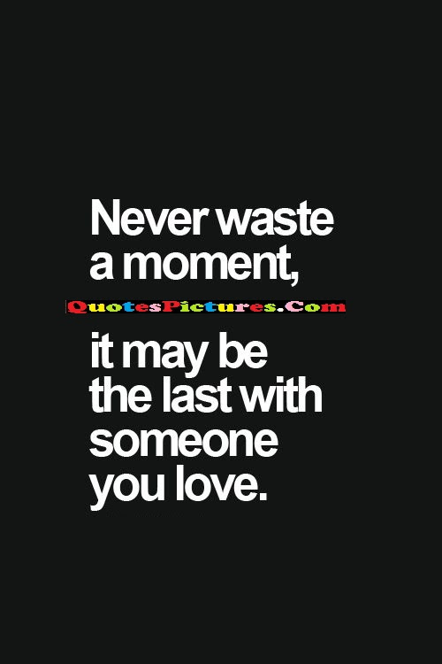 Perfect Time Quote Never Waste A Moment It May Be The Last With