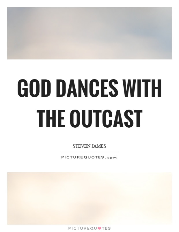 God Dances With The Outcast Picture Quotes