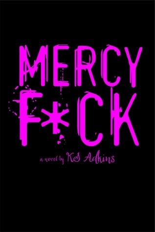 Mercy Fuck by K.S. Adkins