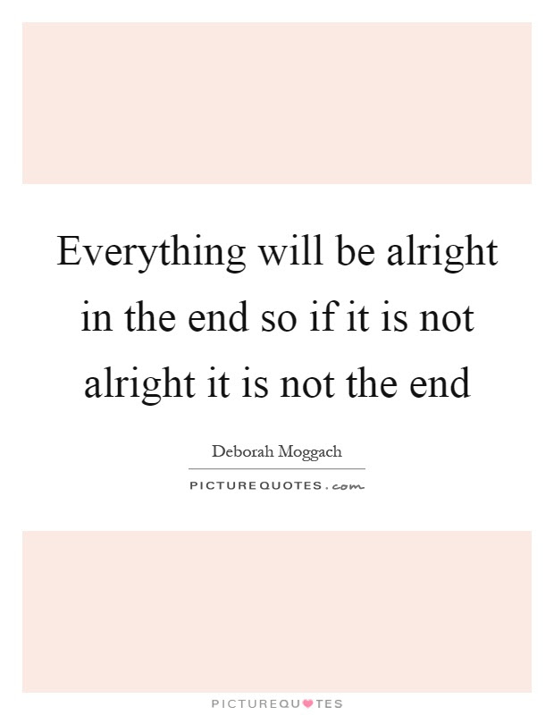 Everything Will Be Alright Quotes Sayings Everything Will Be