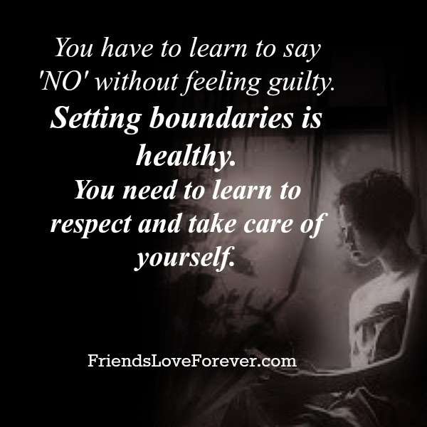 You Have To Learn To Say No Without Feeling Guilty Friends Love