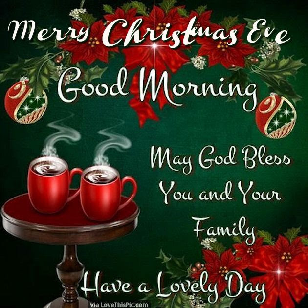 Merry Christmas Eve Good Morning Have A Lovely Day Pictures Photos