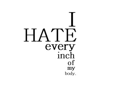 Quotes About Body Hatred 25 Quotes