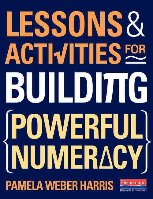 Heinemann Educational Books Lessons and Activities for Building Powerful Numeracy by Harris, Pamela Weber [Spiral]