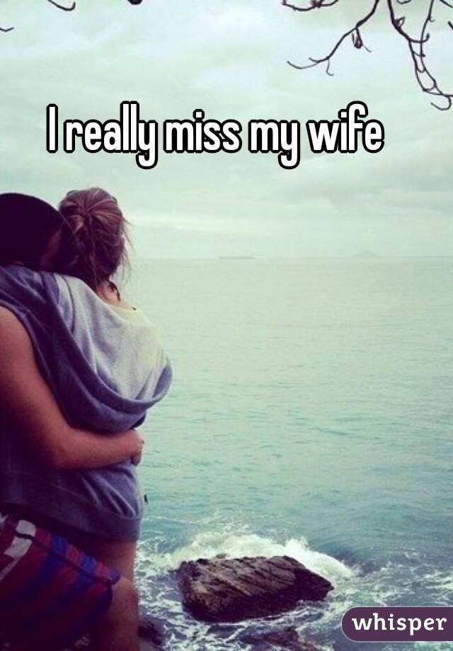 I Really Miss My Wife