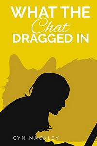What the Cat Dragged In by Cyn Mackley