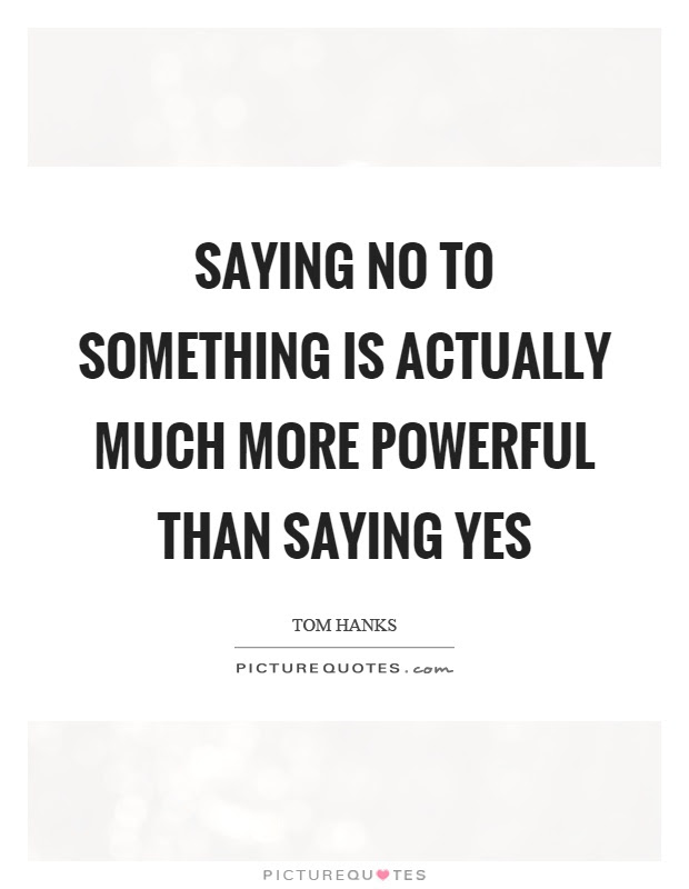 Saying No To Something Is Actually Much More Powerful Than