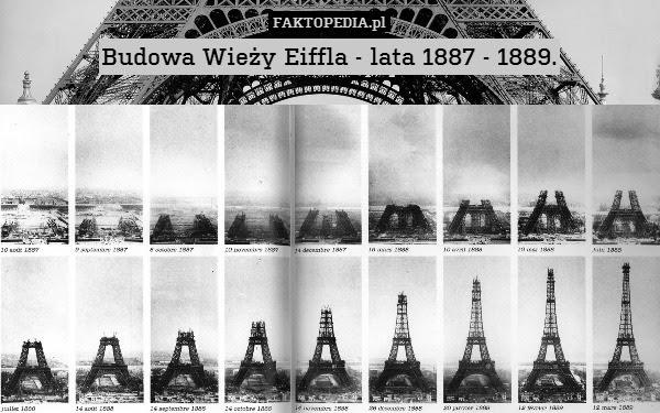 Budowa Wieży Eiffla - lata 1887 – Budowa Wieży Eiffla - lata 1887 - 1889.