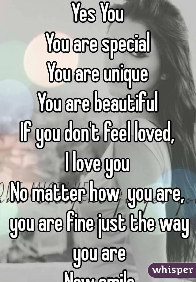 Hey You Yes You You Are Special You Are Unique You Are Beautiful If