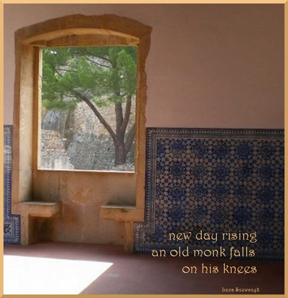 'new day rising / an old monk falls  / on his knees' by Irena Szewczyk