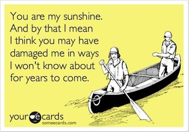 Funny Quotes You Are My Sunshine Dump A Day