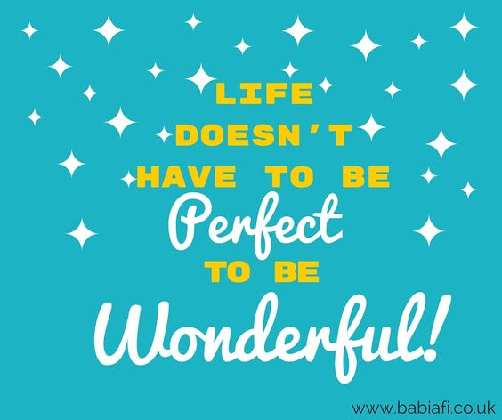 """Life doesn't have to be perfect to be wonderful!"""