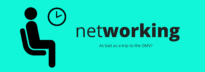 Networking: As bad as a trip to the DMV?