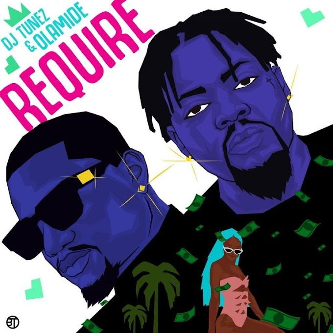 [MUSIC] DJ Tunez – Require Ft. Olamide